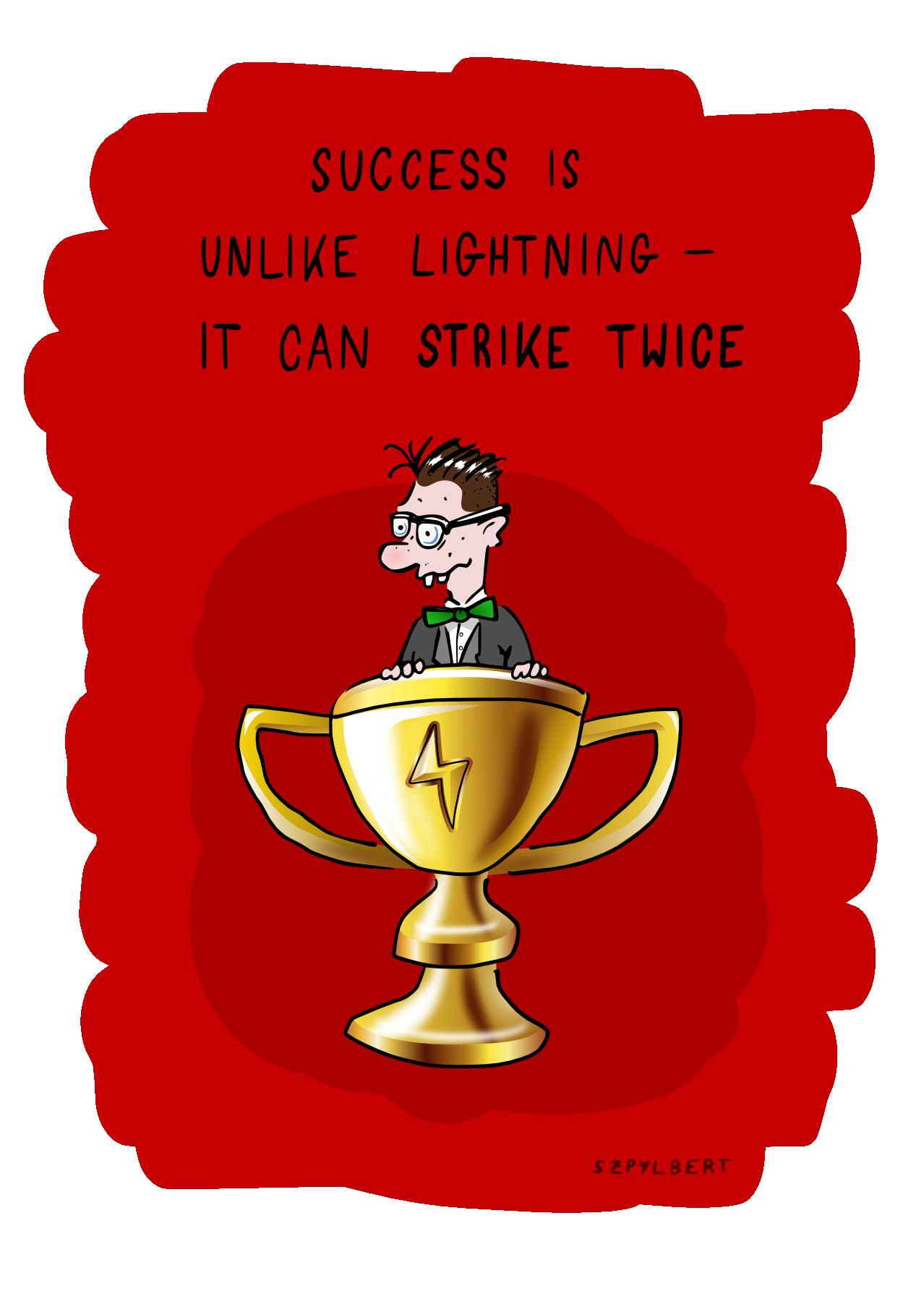 Szpylbert Cartoon about success striking twice
